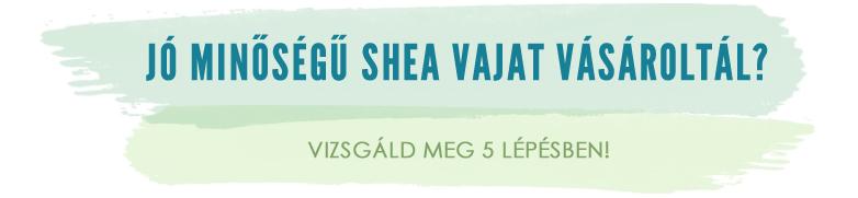 Jó minőségű shea vajat vásároltál?